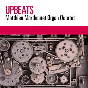Matthieu Marthouret Organ Quartet Upbeats